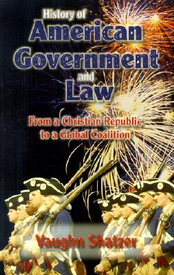 Image for History of American Government and Law: From a Christian Republic to a Global Coalition