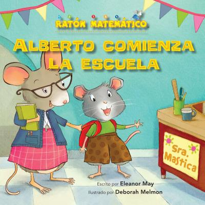 Image for Alberto Comienza La Escuela (Albert Starts School): Días de la Semana (Days of the Week) (Ratón Matemático (Mouse Math)) (Spanish Edition)