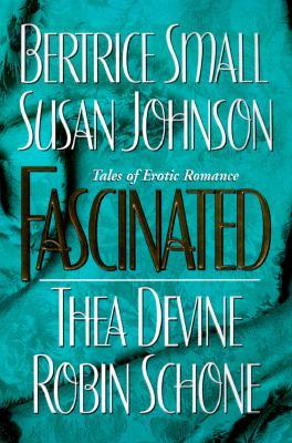 Fascinated, Robin Schone; Bertrice Small; Susan Johnson; Thea Devine