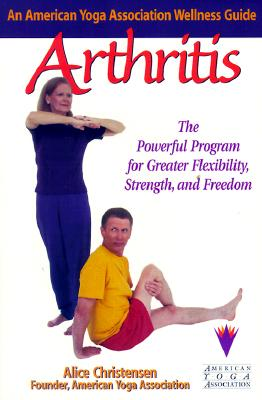 Image for Arthritis: An American Yoga Association Guide: An American Yoga Association Wellness Guide : The Powerful Program for GreaterStrength, Flexibility, and Freedom
