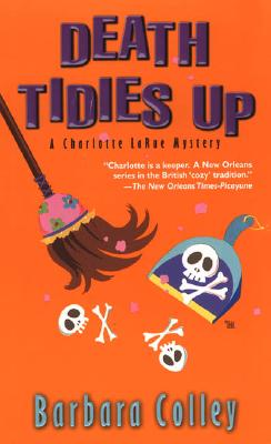 Death Tidies Up : A Charlotte Larue Mystery, BARBARA COLLEY