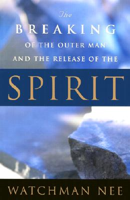 Image for The Breaking of the Outer Man and the Release of the Spirit