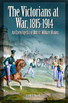 The Victorians at War, 1815-1914: An Encyclopedia of British Military History, Raugh Jr., Harold E.