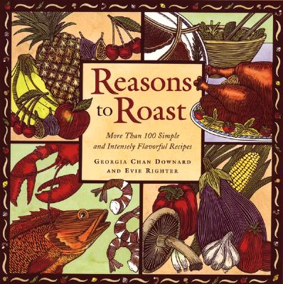 Image for Reasons to Roast: More Than 100 Simple and Intensely Flavorful Recipes