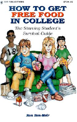 How to Get Free Food in College: The Starving Student's Survival Guide, Ron Ben-Meir