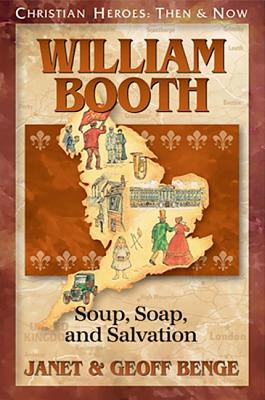Image for William Booth: Soup, Soap, and Salvation (Christian Heroes: Then & Now)
