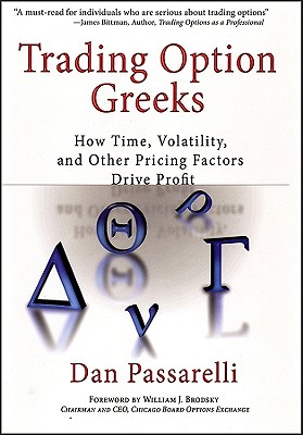 Trading Option Greeks: How Time, Volatility, and Other Pricing Factors Drive Profit (Bloomberg Financial), Passarelli, Dan