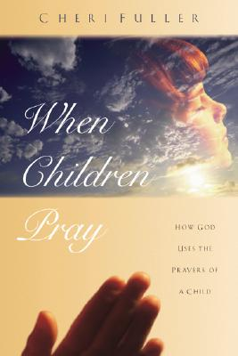 Image for When Children Pray: Teaching Your Kids to Pray with Power