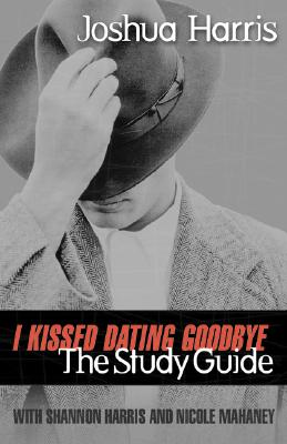 Image for I KISSED DATING GOODBYE : STUDY GUIDE