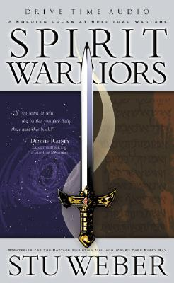 Image for Spirit Warriors : a Soldier Looks At Spiritual Warfare: Strategies for the Battle You Face Daily