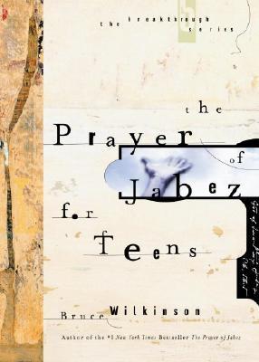 The Prayer of Jabez for Teens (Breakthrough Series), Bruce Wilkinson