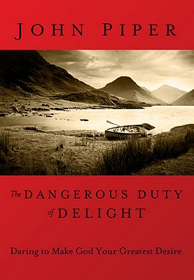 Image for The Dangerous Duty of Delight: Daring to Make God Your Greatest Desire (LifeChange Books)