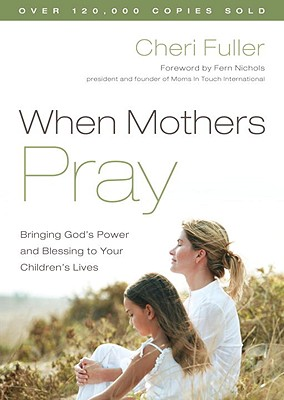 Image for When Mothers Pray: Bringing God's Power and Blessing to Your Children's Lives