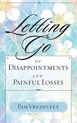 Letting Go of Disappointments and Painful Losses, Vredevelt, Pam