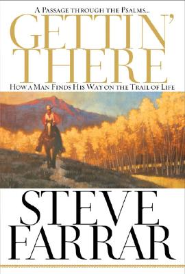 Gettin' There: A Passage Through the Psalms: How a Man Finds His Way on the Trail of Life, Farrar, Steve