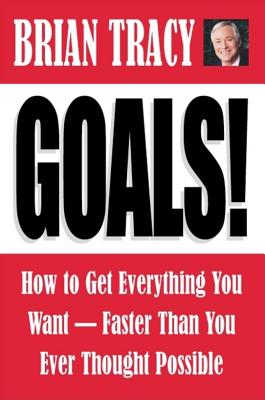 Image for Goals!: How to Get Everything You Want-Faster Than You Ever Thought Possible