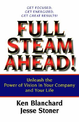 Image for FULL STEAM AHEAD UNLEASH THE POWER OF VISION IN YOUR COMPANY AND YOUR LIFE