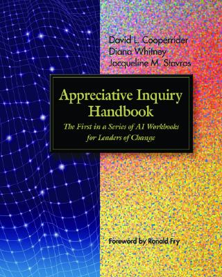 Image for Appreciative Inquiry Handbook: The First in a Series of AI Workbooks for Leaders of Change