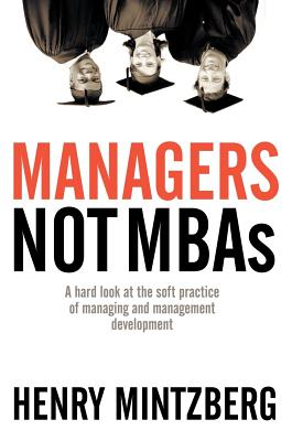 Image for Managers Not MBAs: A Hard Look at the Soft Practice of Managing and Management Development