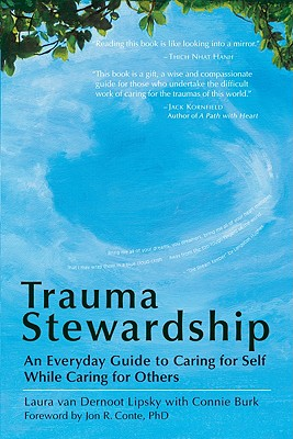 Trauma Stewardship: An Everyday Guide to Caring for Self While Caring for Others, Lipsky, Laura Van Dernoot; Burk, Connie