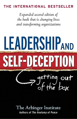 Leadership and Self-Deception: Getting out of the Box, Arbinger Institute