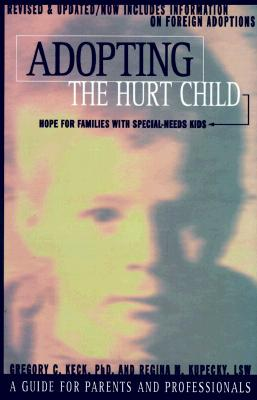 Image for Adopting the Hurt Child: Hope for Families With Special-Needs Kids