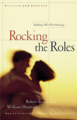 Image for Rocking the Roles: Building a Win-Win Marriage
