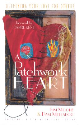 Image for A Patchwork Heart: Deepening Your Love for Others Includes a Ten-Week Bible Study