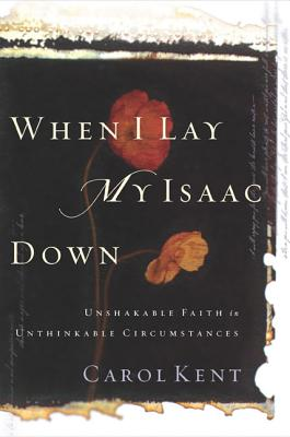 Image for When I Lay My Isaac Down: Unshakable Faith in Unthinkable Circumstances