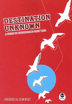 Image for Destination Unknown: A Guide to Discovering God's Will