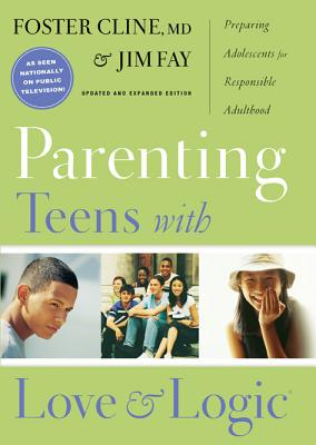 Parenting Teens With Love And Logic: Preparing Adolescents for Responsible Adulthood, Updated and Expanded Edition, Foster Cline,Jim Fay