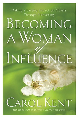 Image for Becoming a Woman of Influence: Making a Lasting Impact on Others