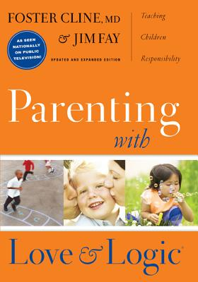 Parenting with Love & Logic:  Teaching Children Responsibility (Updated and Expanded), Clint, Foster; Fay, Jim