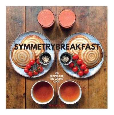 SymmetryBreakfast: 100 Recipes for the Loving Cook, Zee, Michael