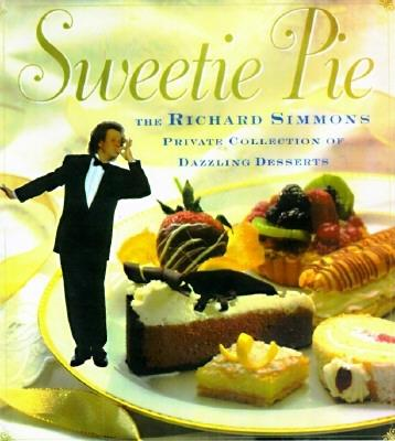 Image for SWEETIE PIE THE RICHARD SIMMONS PRIVATE COLLECTION OF DAZZLING DESSERTS