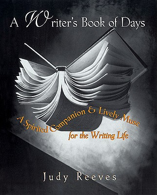 A Writer's Book of Days: A Spirited Companion and Lively Muse for the Writing Life, Judy Reeves