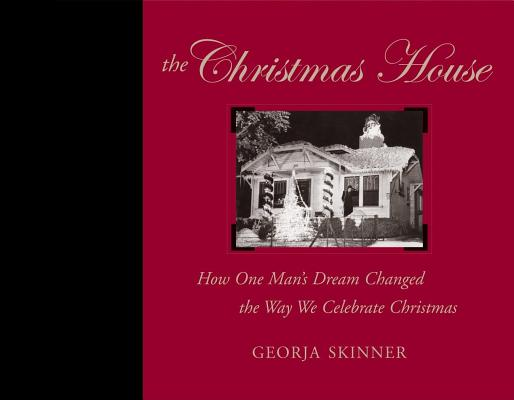 Image for The Christmas House: How One Man's Dream Changed the Way We Celebrate Christm...