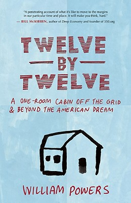 Image for Twelve by Twelve: A One-Room Cabin Off the Grid and Beyond the American Dream