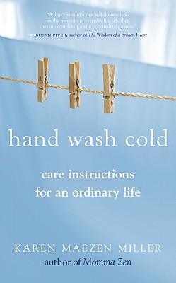 Hand Wash Cold: Care Instructions for an Ordinary Life, Miller, Karen m