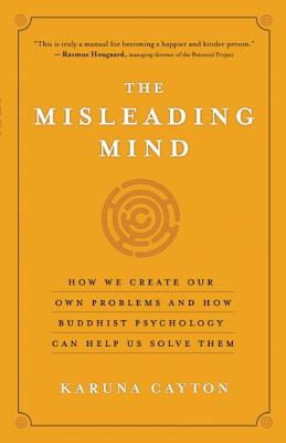 Image for The Misleading Mind: How We Create Our Own Problems and How Buddhist Psychology Can Help Us Solve Them