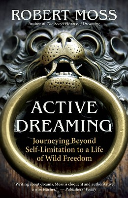Image for Active Dreaming: Journeying Beyond Self-Limitation to a Life of Wild Freedom