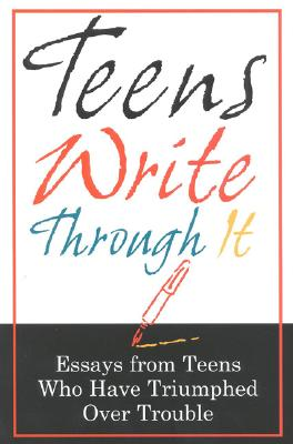 Image for Teens Write Through It: Essays from Teens Who have Triumphed Over Trouble