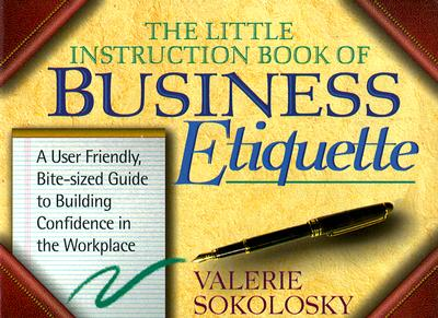 Image for The Little Instruction Book of Business Etiquette: A User Friendly, Bite-Sized Guide to Building Confidence in the Workplace