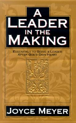 Image for A Leader in the Making: Essentials to Being a Leader After God's Own Heart