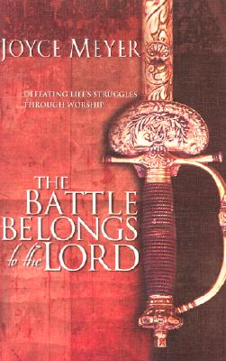 Image for The Battle Belongs to the Lord: Defeating Life's Struggles Through Worship