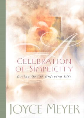 Image for A Celebration of Simplicity: Loving God & Enjoying Life