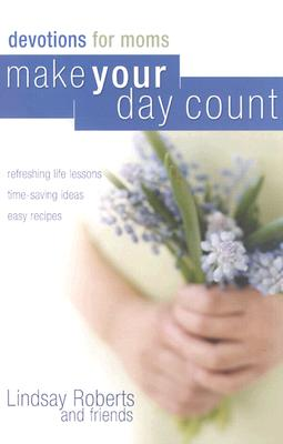 Image for Make Your Day Count Devotional for Moms: Refreshing Life Lessons, Time-Saving Ideas, and Easy Recipes