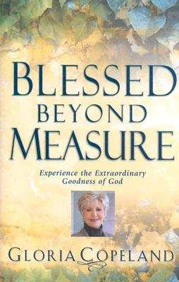 Image for ***Blessed Beyond Measure: Experience the Extraordinary Goodness of God