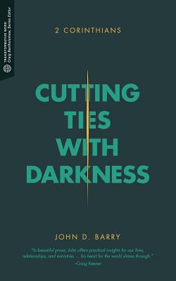 Cutting Ties with Darkness: 2 Corinthians (Transformative Word), Barry, John D.