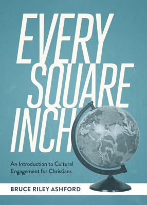 Image for Every Square Inch: An Introduction to Cultural Engagement for Christians